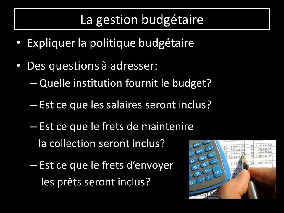 La gestion budgétaire Expliquer la politique budgétaire Des questions à adresser: – Quelle institution fournit le budget.