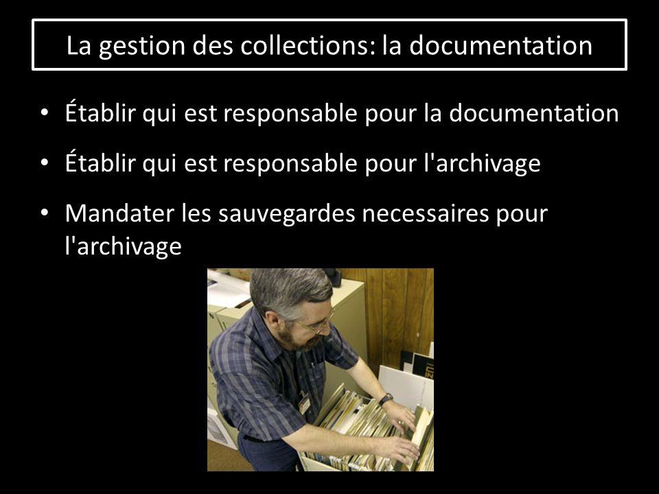 Établir qui est responsable pour la documentation Établir qui est responsable pour l archivage Mandater les sauvegardes necessaires pour l archivage La gestion des collections: la documentation