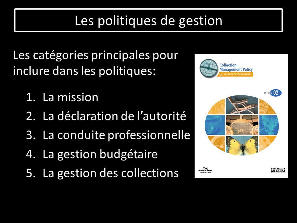 Les catégories principales pour inclure dans les politiques: 1.La mission 2.La déclaration de lautorité 3.La conduite professionnelle 4.La gestion budgétaire 5.La gestion des collections Les politiques de gestion