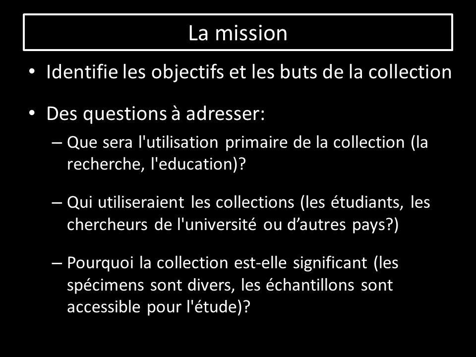 Identifie les objectifs et les buts de la collection Des questions à adresser: – Que sera l utilisation primaire de la collection (la recherche, l education).