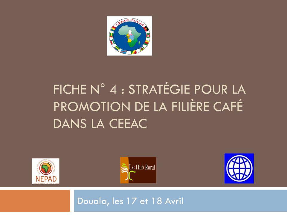 FICHE N° 4 : STRATÉGIE POUR LA PROMOTION DE LA FILIÈRE CAFÉ DANS LA CEEAC Douala, les 17 et 18 Avril