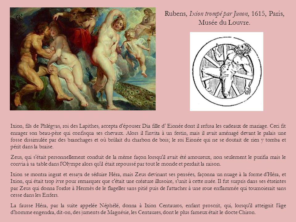 Rubens, Ixion trompé par Junon, 1615, Paris, Musée du Louvre. Ixion, fils de Phlégyas, roi des Lapithes, accepta d'épouser Dia fille d' Eionée dont il
