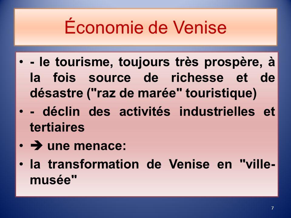 Économie de Venise - le tourisme, toujours très prospère, à la fois source de richesse et de désastre ( raz de marée touristique) - déclin des activités industrielles et tertiaires une menace: la transformation de Venise en ville- musée 7