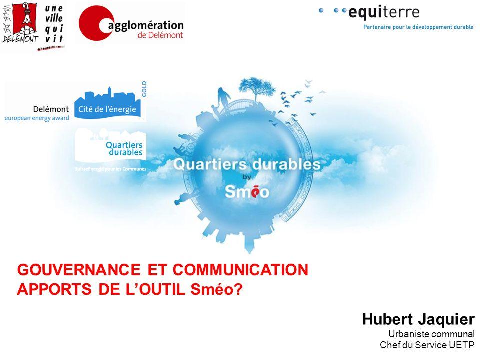 Hubert Jaquier Urbaniste communal Chef du Service UETP GOUVERNANCE ET COMMUNICATION APPORTS DE LOUTIL Sméo?