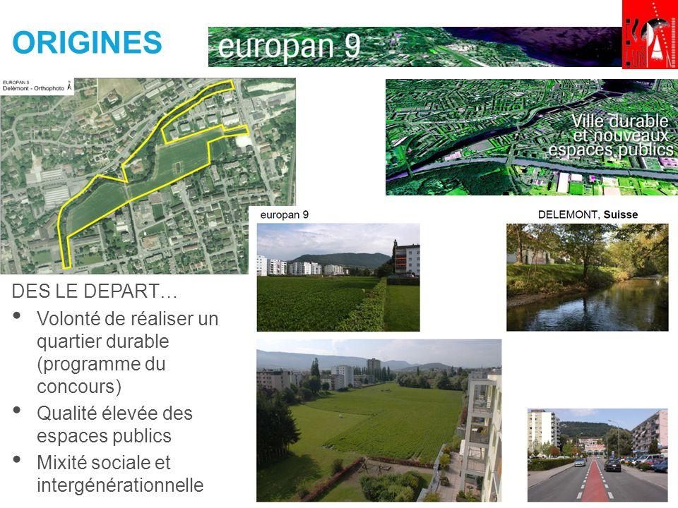 ORIGINES DES LE DEPART… Volonté de réaliser un quartier durable (programme du concours) Qualité élevée des espaces publics Mixité sociale et intergénérationnelle