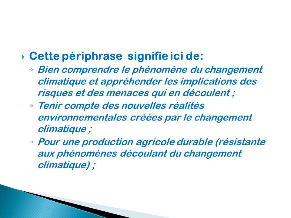 Cette périphrase signifie ici de: Bien comprendre le phénomène du changement climatique et appréhender les implications des risques et des menaces qui