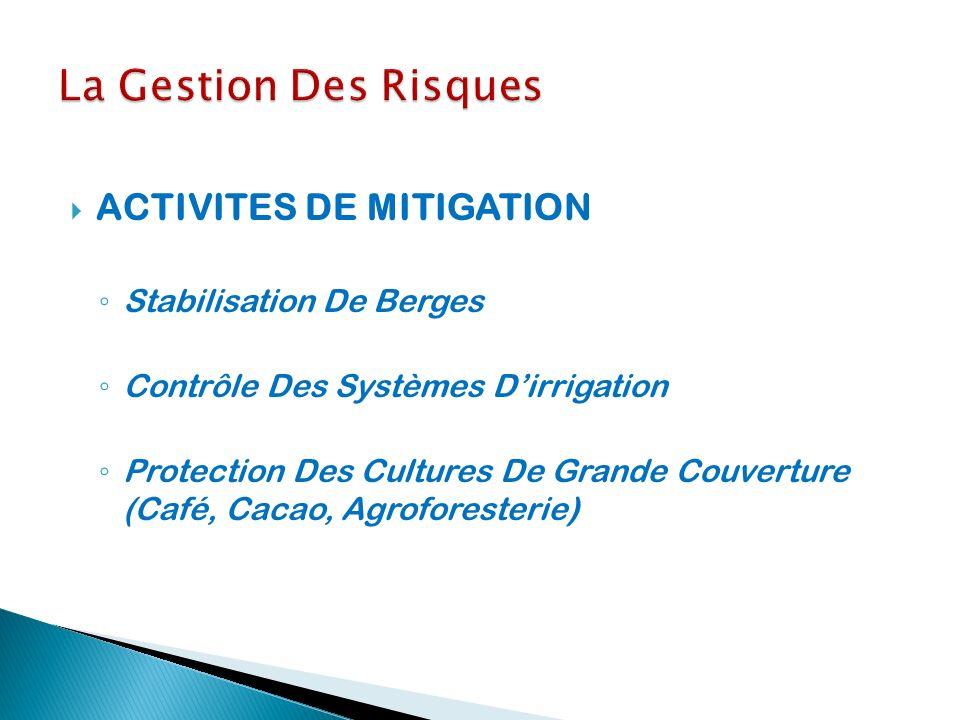 ACTIVITES DE MITIGATION Stabilisation De Berges Contrôle Des Systèmes Dirrigation Protection Des Cultures De Grande Couverture (Café, Cacao, Agrofores
