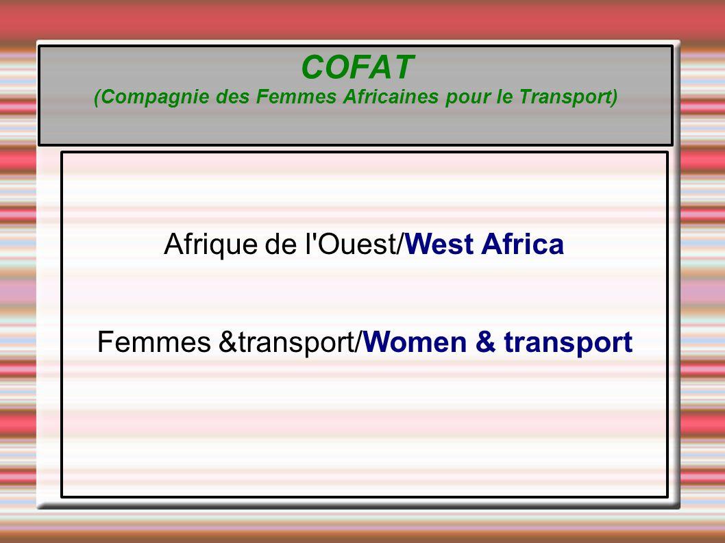 COFAT (Compagnie des Femmes Africaines pour le Transport) Afrique de l Ouest/West Africa Femmes &transport/Women & transport