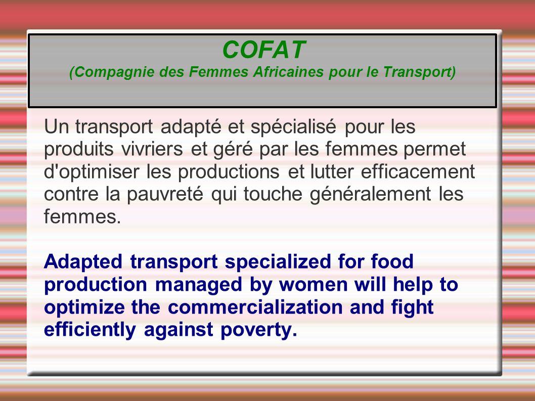 Un transport adapté et spécialisé pour les produits vivriers et géré par les femmes permet d optimiser les productions et lutter efficacement contre la pauvreté qui touche généralement les femmes.