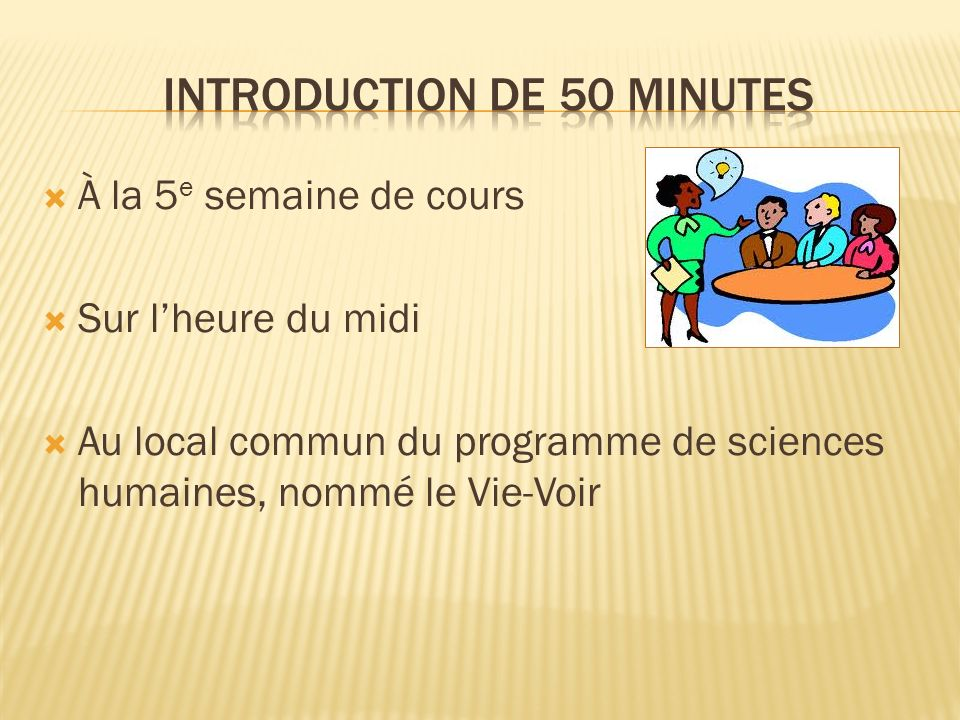 À la 5 e semaine de cours Sur lheure du midi Au local commun du programme de sciences humaines, nommé le Vie-Voir