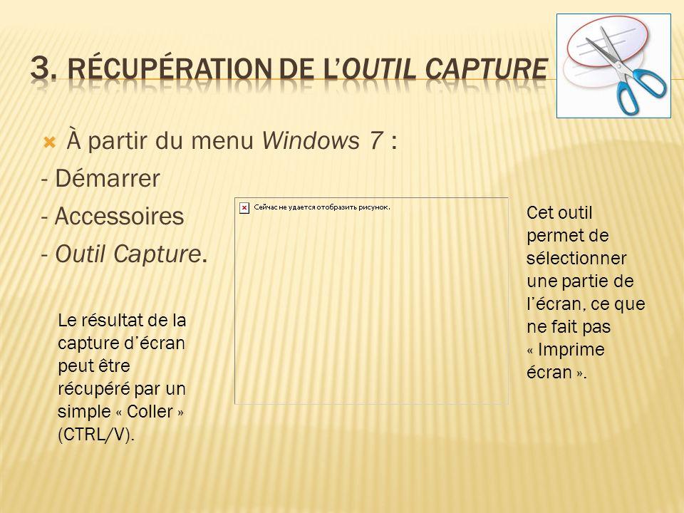 À partir du menu Windows 7 : - Démarrer - Accessoires - Outil Capture.