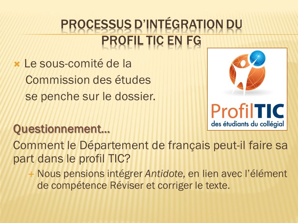 Le sous-comité de la Commission des études se penche sur le dossier.Questionnement… Comment le Département de français peut-il faire sa part dans le profil TIC.
