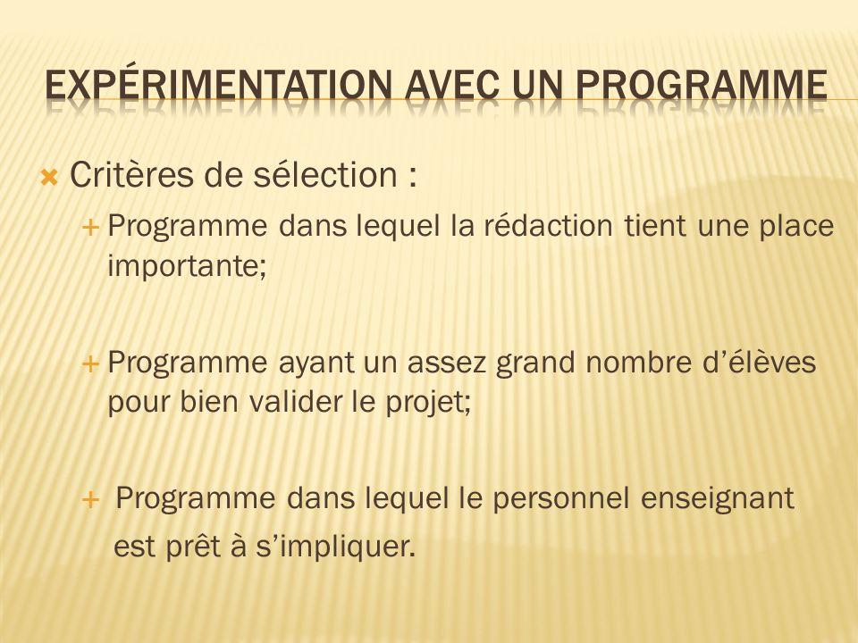 Critères de sélection : Programme dans lequel la rédaction tient une place importante; Programme ayant un assez grand nombre délèves pour bien valider le projet; Programme dans lequel le personnel enseignant est prêt à simpliquer.