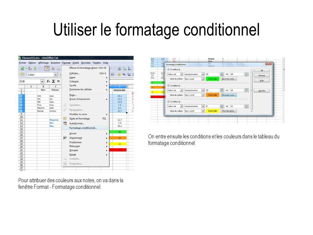 Utiliser le formatage conditionnel Pour attribuer des couleurs aux notes, on va dans la fenêtre Format - Formatage conditionnel. On entre ensuite les