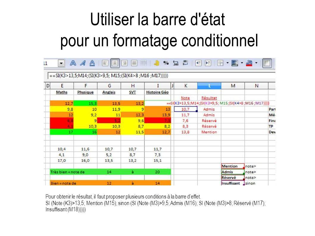 Utiliser la barre d'état pour un formatage conditionnel Pour obtenir le résultat, il faut proposer plusieurs conditions à la barre deffet. SI (Note (K