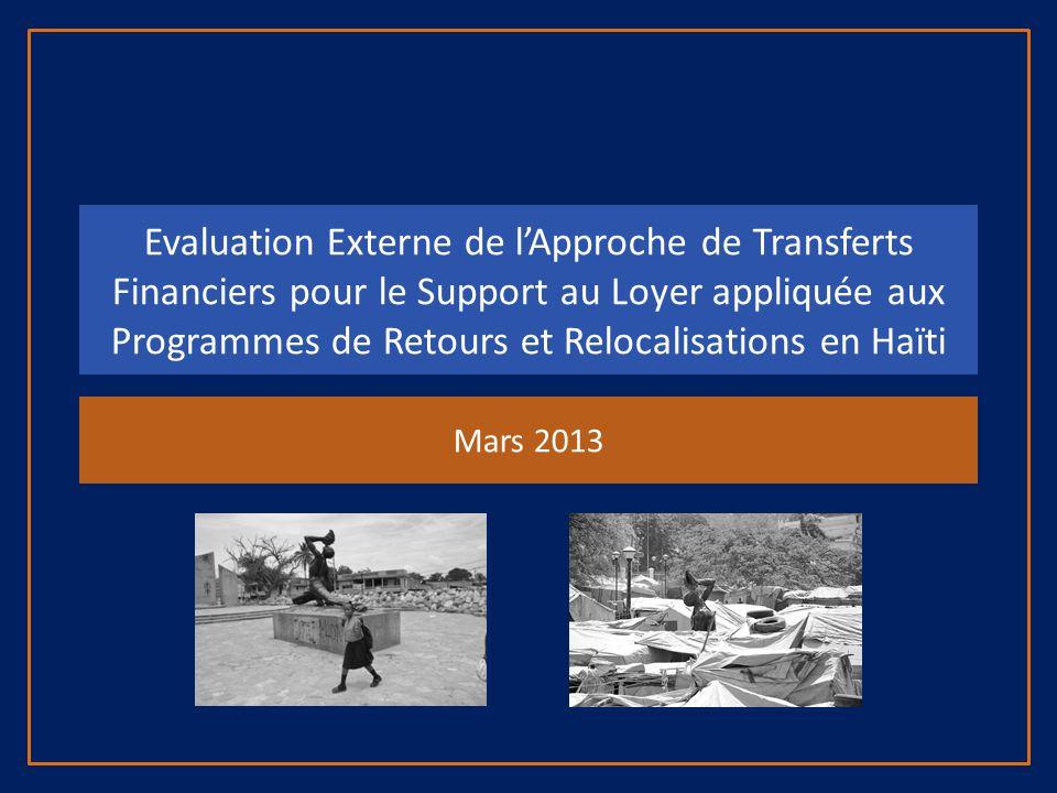 Evaluation Externe de lApproche de Transferts Financiers pour le Support au Loyer appliquée aux Programmes de Retours et Relocalisations en Haïti Mars 2013
