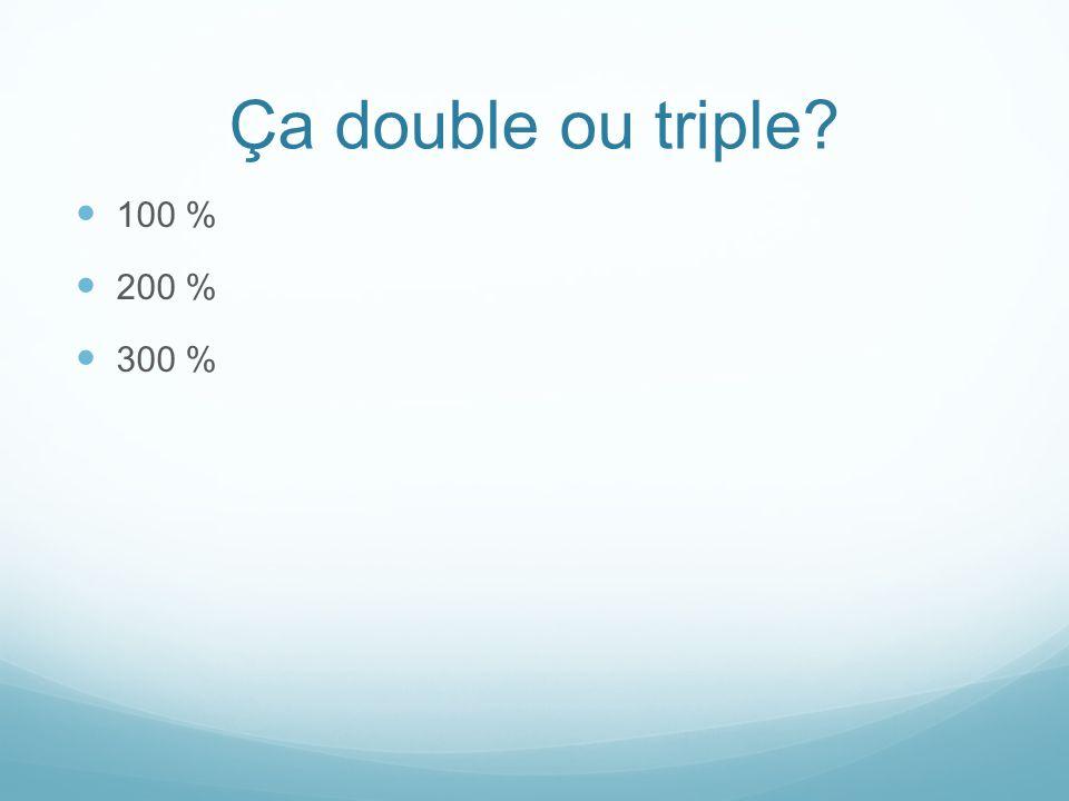 Ça double ou triple 100 % 200 % 300 %