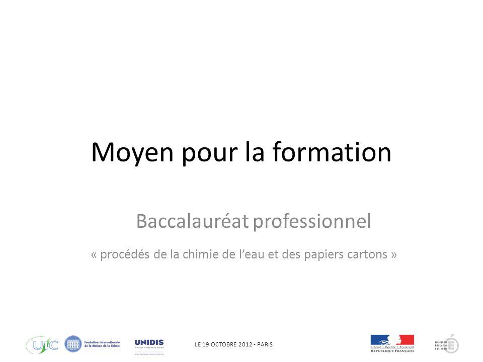 LE 19 OCTOBRE 2012 - PARIS Moyen pour la formation Baccalauréat professionnel « procédés de la chimie de leau et des papiers cartons »