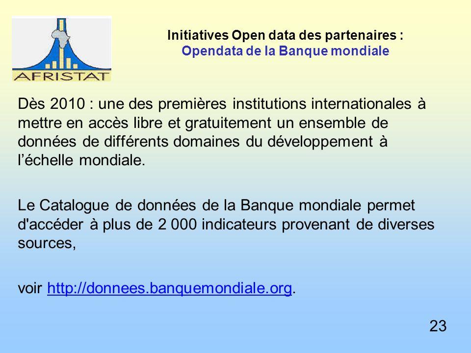 Initiatives Open data des partenaires : Opendata de la Banque mondiale Dès 2010 : une des premières institutions internationales à mettre en accès libre et gratuitement un ensemble de données de différents domaines du développement à léchelle mondiale.