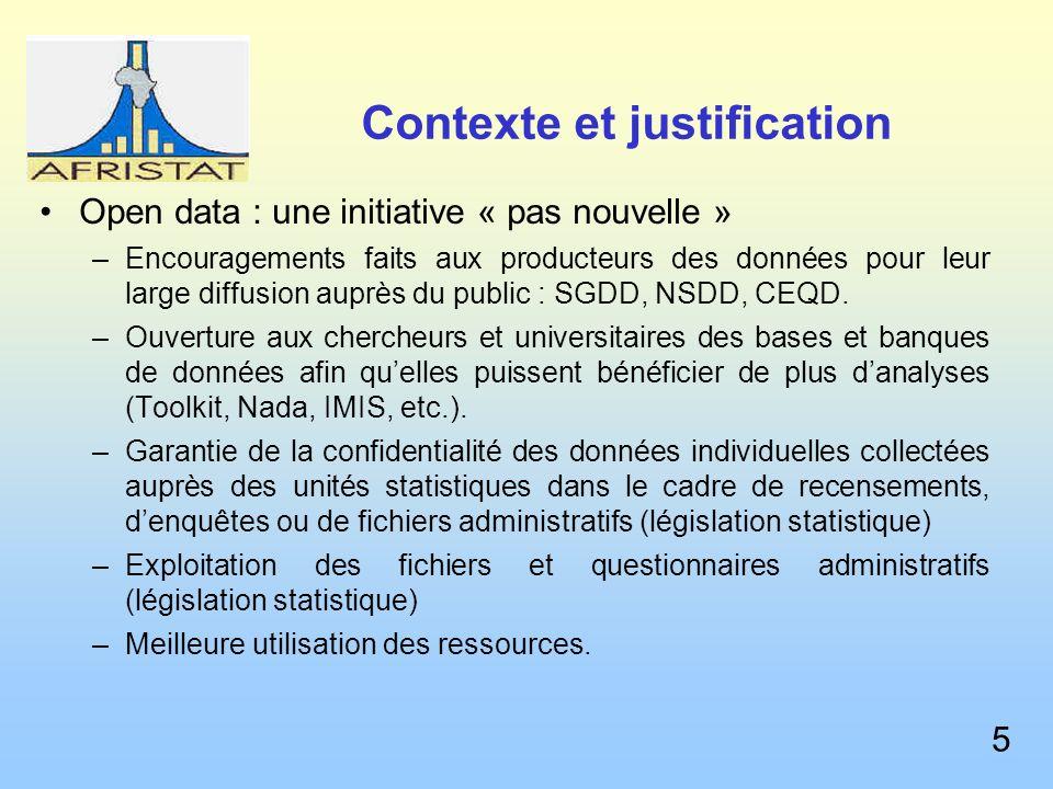 Contexte et justification Open data : une initiative « pas nouvelle » –Encouragements faits aux producteurs des données pour leur large diffusion auprès du public : SGDD, NSDD, CEQD.