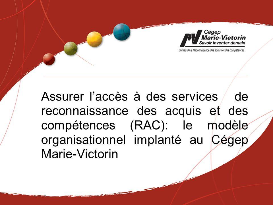 Assurer laccès à des services de reconnaissance des acquis et des compétences (RAC): le modèle organisationnel implanté au Cégep Marie-Victorin