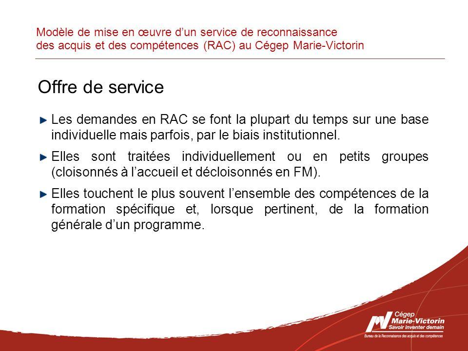 Modèle de mise en œuvre dun service de reconnaissance des acquis et des compétences (RAC) au Cégep Marie-Victorin Offre de service Les demandes en RAC se font la plupart du temps sur une base individuelle mais parfois, par le biais institutionnel.