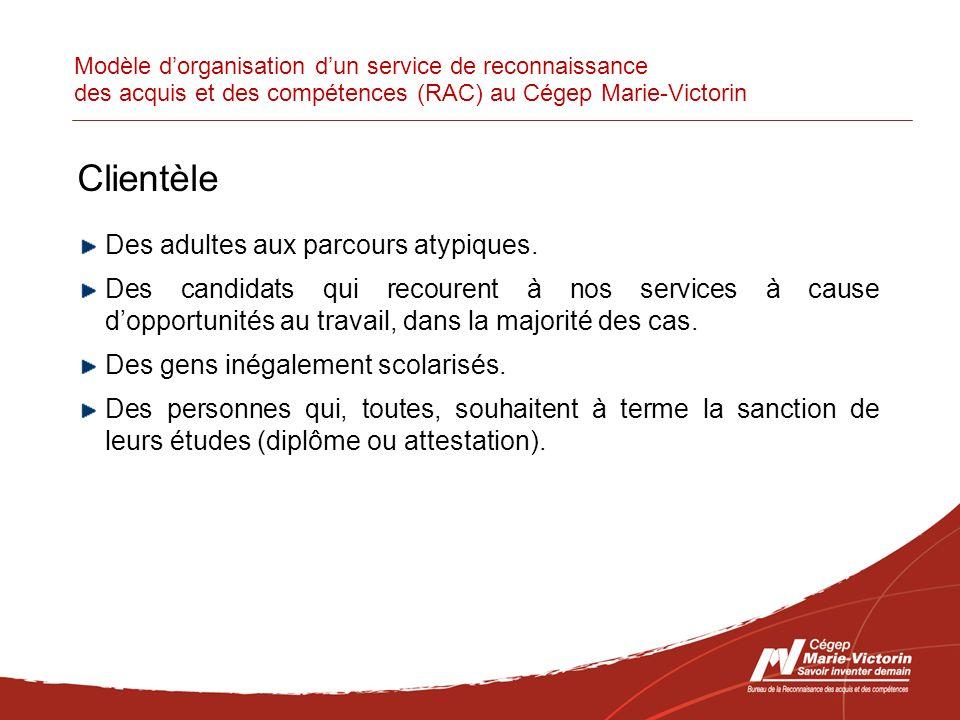Modèle dorganisation dun service de reconnaissance des acquis et des compétences (RAC) au Cégep Marie-Victorin Clientèle Des adultes aux parcours atypiques.