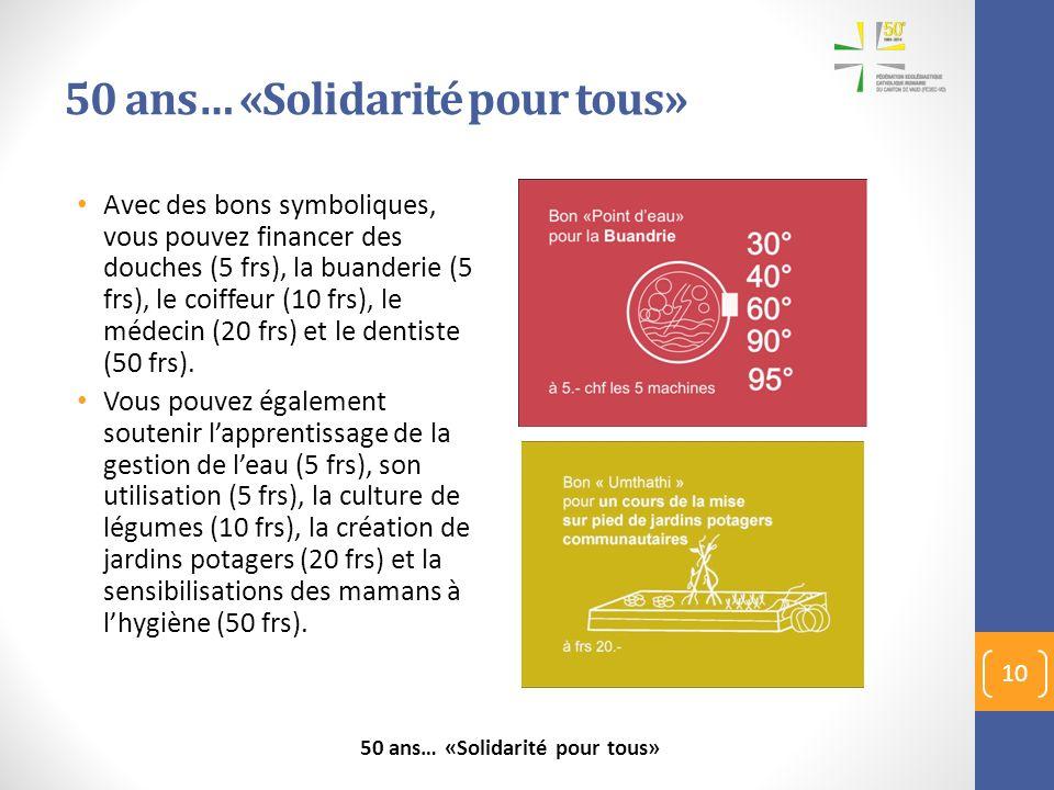 50 ans… «Solidarité pour tous» 10 Avec des bons symboliques, vous pouvez financer des douches (5 frs), la buanderie (5 frs), le coiffeur (10 frs), le