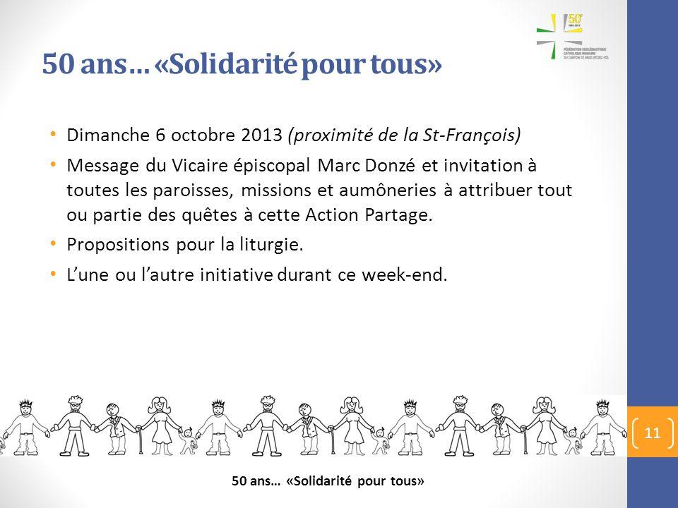50 ans… «Solidarité pour tous» Dimanche 6 octobre 2013 (proximité de la St-François) Message du Vicaire épiscopal Marc Donzé et invitation à toutes le