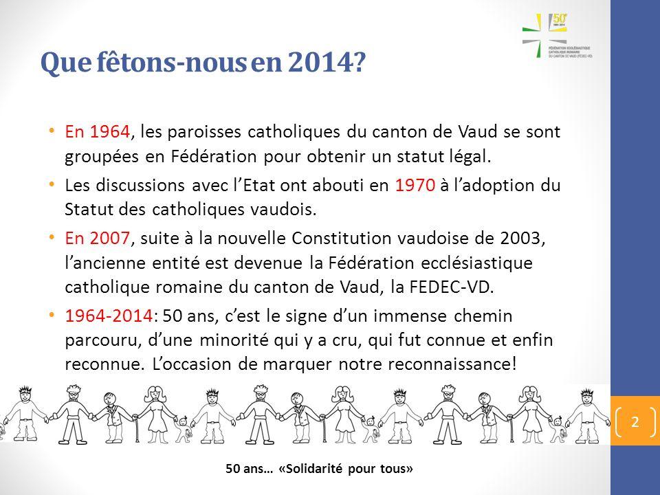 Que fêtons-nous en 2014? En 1964, les paroisses catholiques du canton de Vaud se sont groupées en Fédération pour obtenir un statut légal. Les discuss