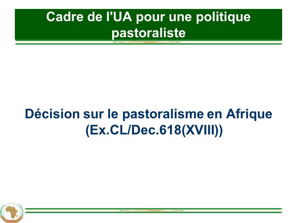 Cadre de l UA pour une politique pastoraliste Décision sur le pastoralisme en Afrique (Ex.CL/Dec.618(XVIII))