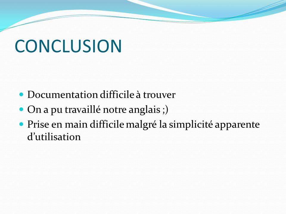 CONCLUSION Documentation difficile à trouver On a pu travaillé notre anglais ;) Prise en main difficile malgré la simplicité apparente dutilisation