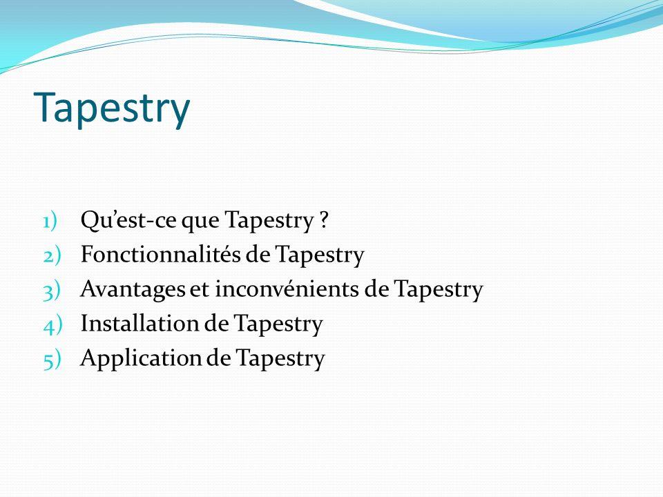 Tapestry 1) Quest-ce que Tapestry ? 2) Fonctionnalités de Tapestry 3) Avantages et inconvénients de Tapestry 4) Installation de Tapestry 5) Applicatio