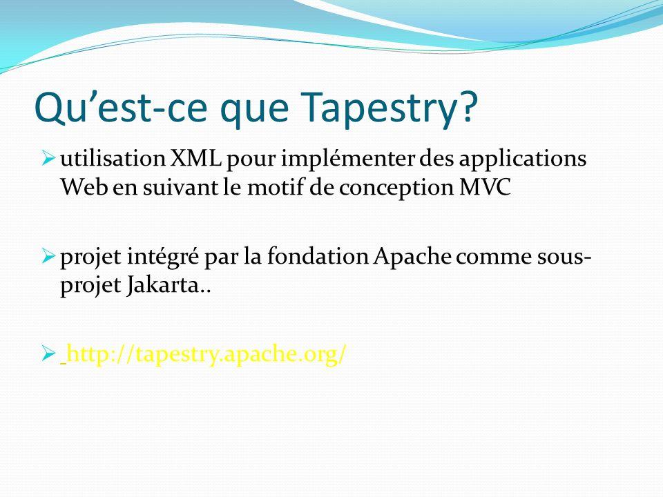Quest-ce que Tapestry? utilisation XML pour implémenter des applications Web en suivant le motif de conception MVC projet intégré par la fondation Apa