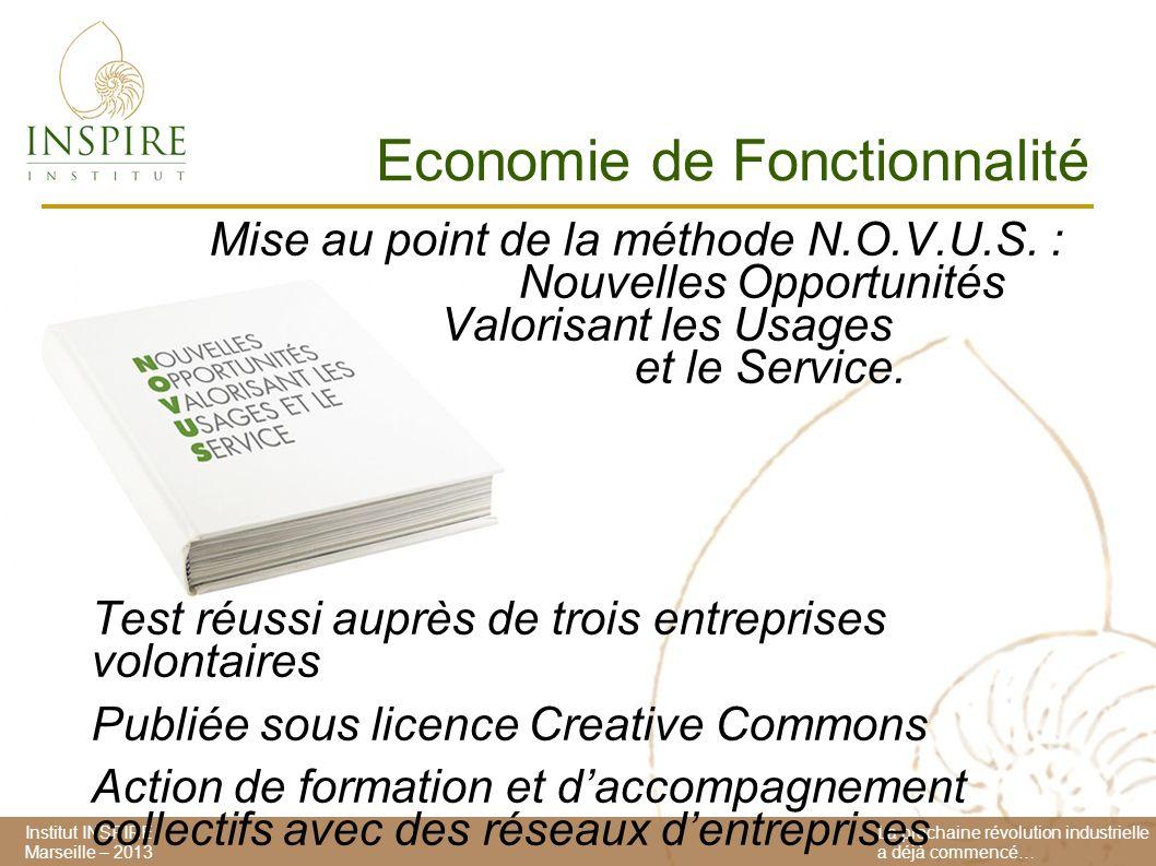 Institut INSPIRE Marseille – 2013 La prochaine révolution industrielle a déjà commencé… Economie de Fonctionnalité Mise au point de la méthode N.O.V.U.S.