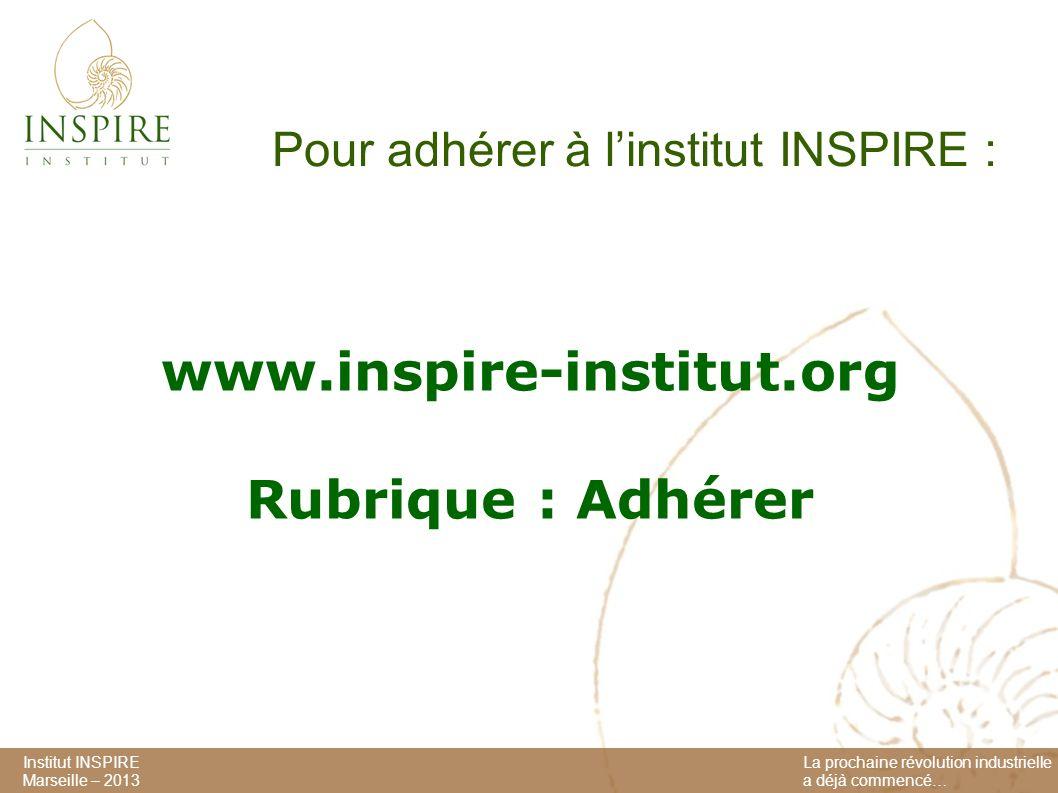 Institut INSPIRE Marseille – 2013 La prochaine révolution industrielle a déjà commencé… Pour adhérer à linstitut INSPIRE : www.inspire-institut.org Rubrique : Adhérer