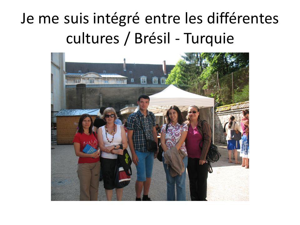 Je me suis intégré entre les différentes cultures / Brésil - Turquie