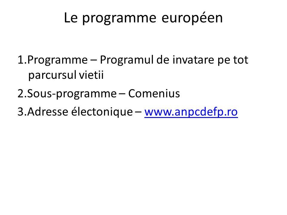 Le programme européen 1.Programme – Programul de invatare pe tot parcursul vietii 2.Sous-programme – Comenius 3.Adresse électonique – www.anpcdefp.rowww.anpcdefp.ro
