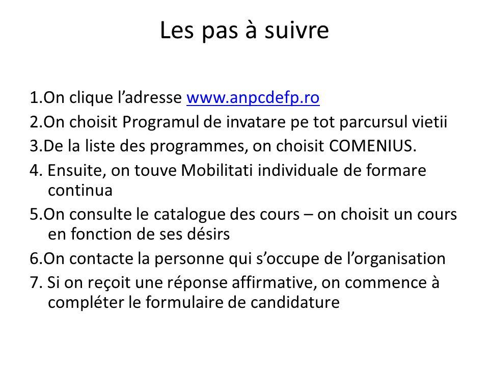 Les pas à suivre 1.On clique ladresse www.anpcdefp.rowww.anpcdefp.ro 2.On choisit Programul de invatare pe tot parcursul vietii 3.De la liste des programmes, on choisit COMENIUS.
