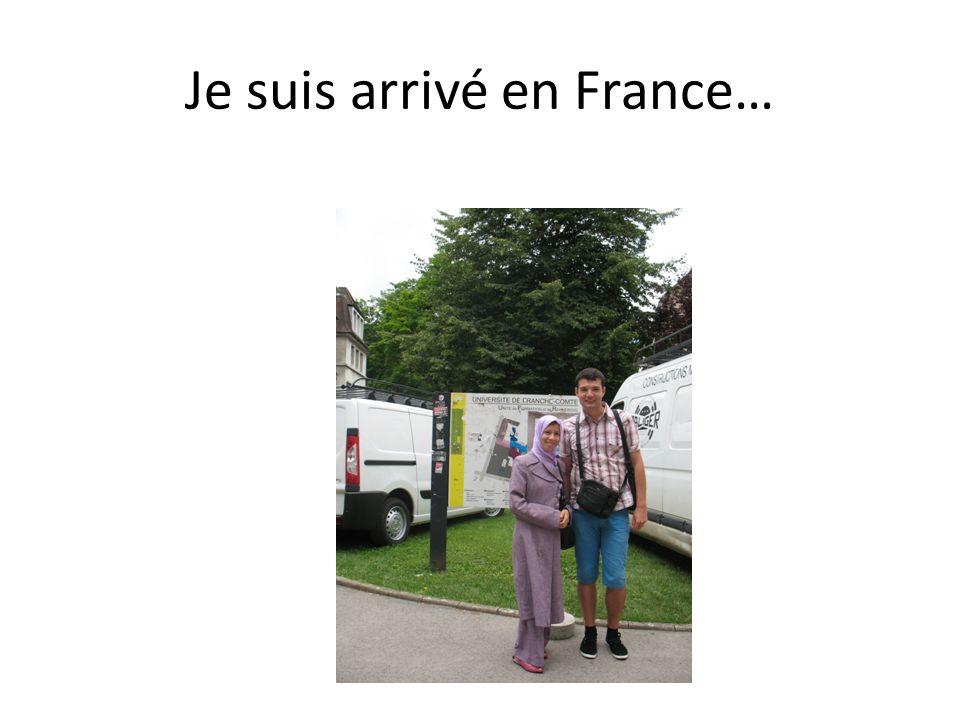 Je suis arrivé en France…