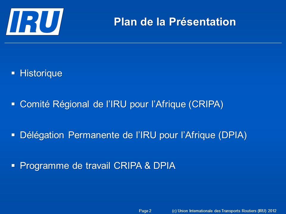Page 13(c) Union Internationale des Transports Routiers (IRU) 2012 Coopèrer avec ses Associations membres et les Autorités nationales de la région dans le but de développer et faciliter le transport routier à la croisée des continents européen et africain, Collaborer avec les organisations régionales et internationales pertinentes dans le but de promouvoir le développement durable et de faciliter davantage le commerce et le transport routier pour contribuer au développement économique et social de la région.