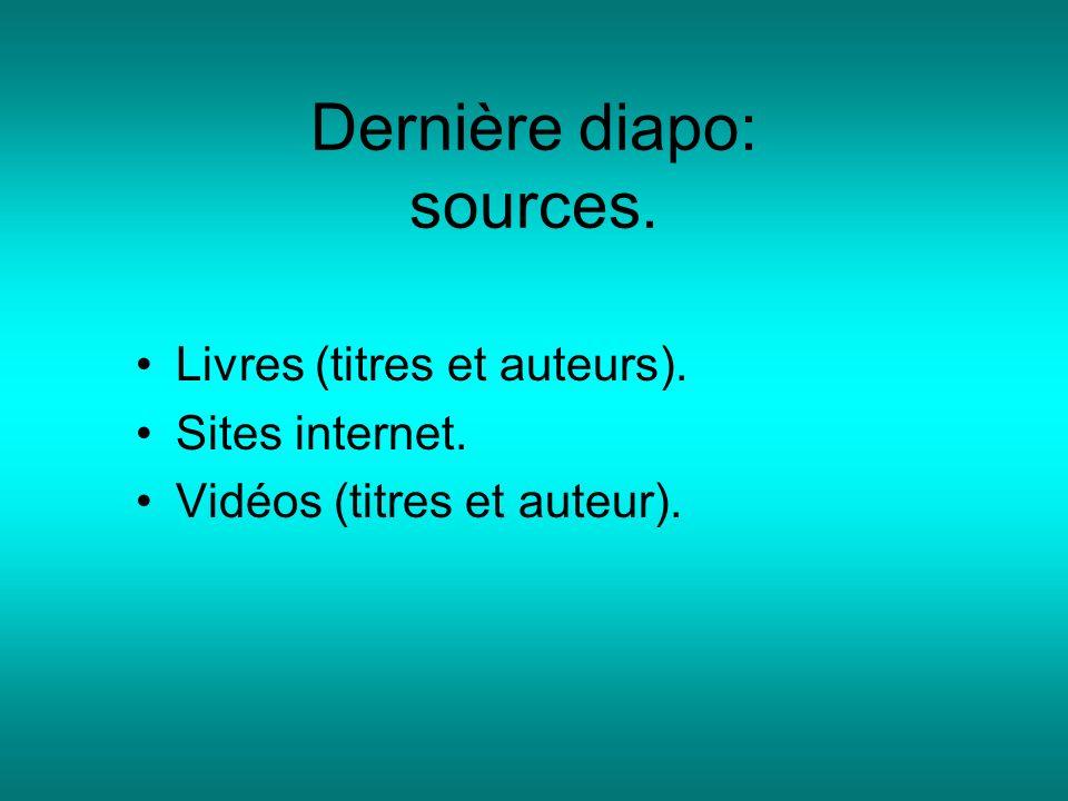 Dernière diapo: sources. Livres (titres et auteurs). Sites internet. Vidéos (titres et auteur).