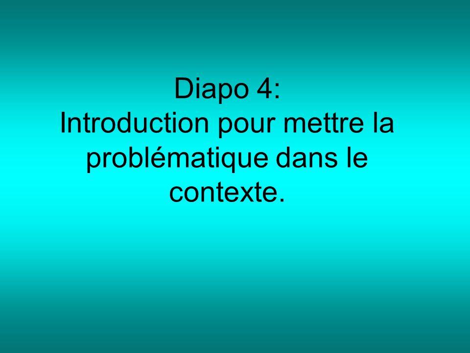 Diapo 4: Introduction pour mettre la problématique dans le contexte.