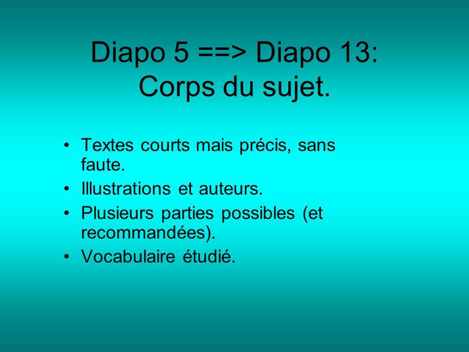 Diapo 5 ==> Diapo 13: Corps du sujet. Textes courts mais précis, sans faute. Illustrations et auteurs. Plusieurs parties possibles (et recommandées).