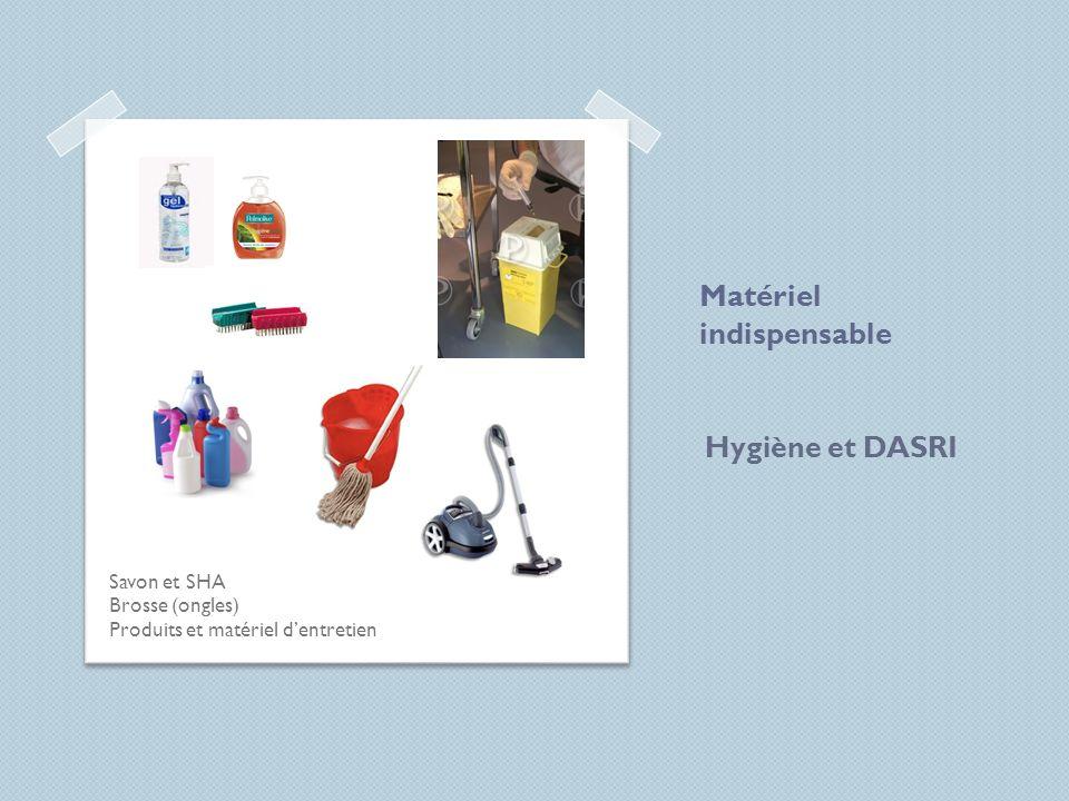 Matériel indispensable Savon et SHA Brosse (ongles) Produits et matériel dentretien Hygiène et DASRI