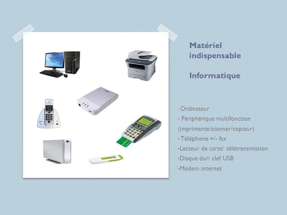 Matériel indispensable Informatique Ordinateur Périphérique multifonction (imprimante/scanner/copieur) Téléphone +/- fax Lecteur de carte/ télétransmi