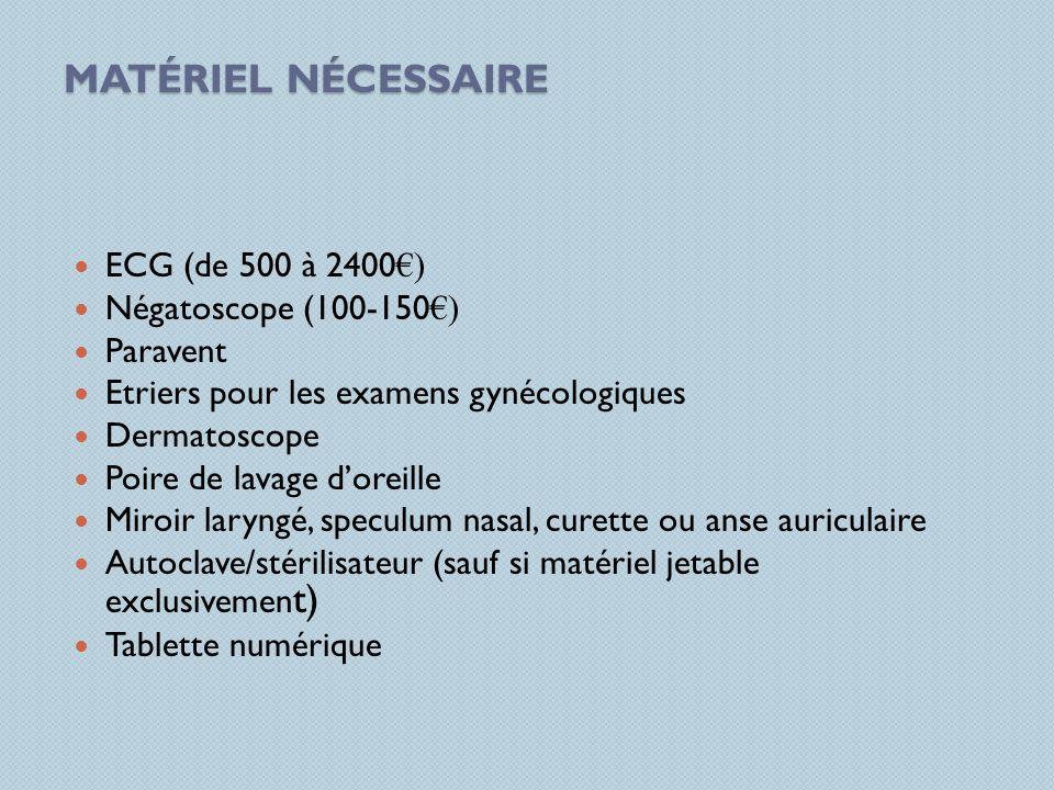 MATÉRIEL NÉCESSAIRE ECG (de 500 à 2400 ) Négatoscope (100-150 ) Paravent Etriers pour les examens gynécologiques Dermatoscope Poire de lavage doreille