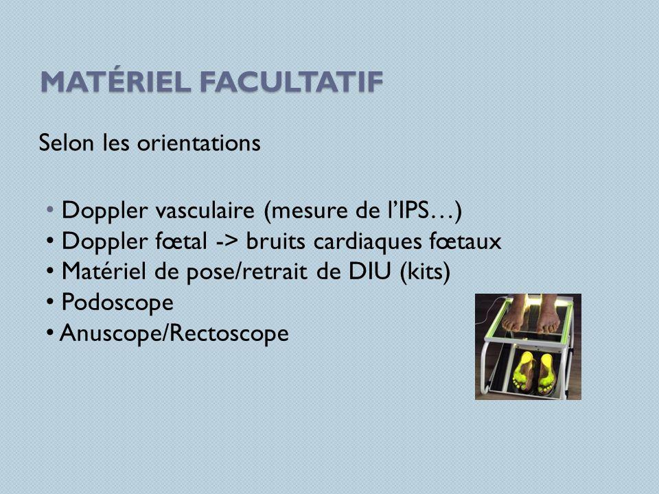 MATÉRIEL FACULTATIF Selon les orientations Doppler vasculaire (mesure de lIPS…) Doppler fœtal -> bruits cardiaques fœtaux Matériel de pose/retrait de
