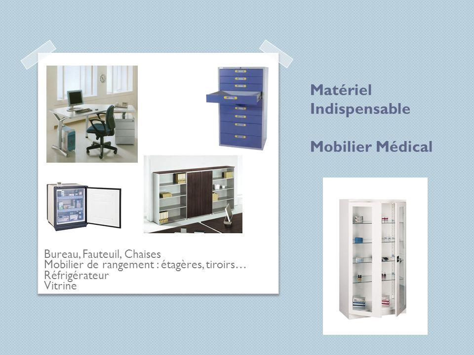 Matériel Indispensable Mobilier Médical Bureau, Fauteuil, Chaises Mobilier de rangement : étagères, tiroirs… Réfrigérateur Vitrine