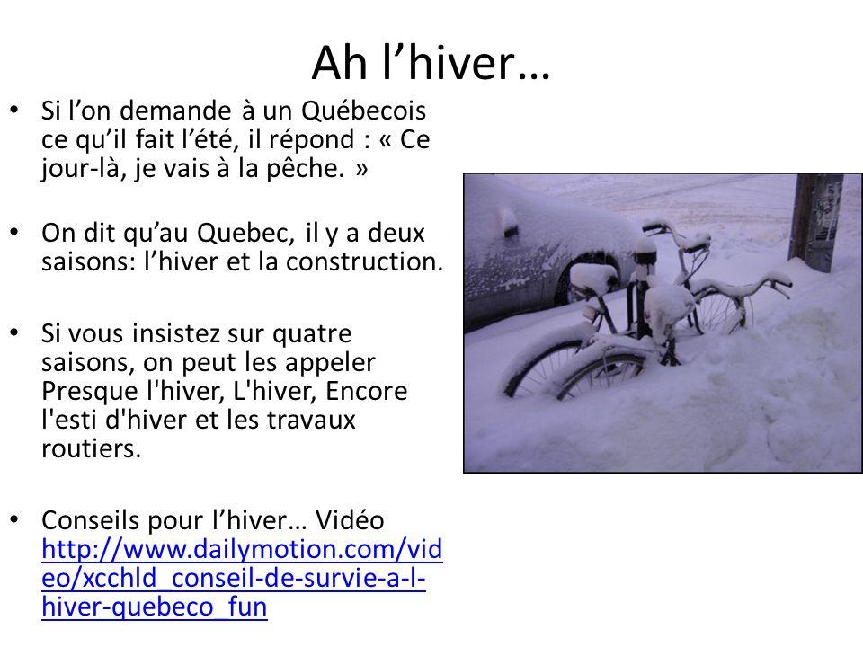 Ah lhiver… Si lon demande à un Québecois ce quil fait lété, il répond : « Ce jour-là, je vais à la pêche. » On dit quau Quebec, il y a deux saisons: l